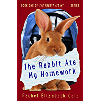 The Rabbit Ate My Homework (The Rabbit Ate My... Book 1)