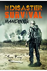 The Disaster Survival Handbook: A Disaster Survival Guide for Man-Made and Natural Disasters (Escape, Evasion, and Survival) Kindle Edition