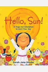 Hello, Sun!: A Yoga Sun Salutation to Start Your Day Kindle Edition