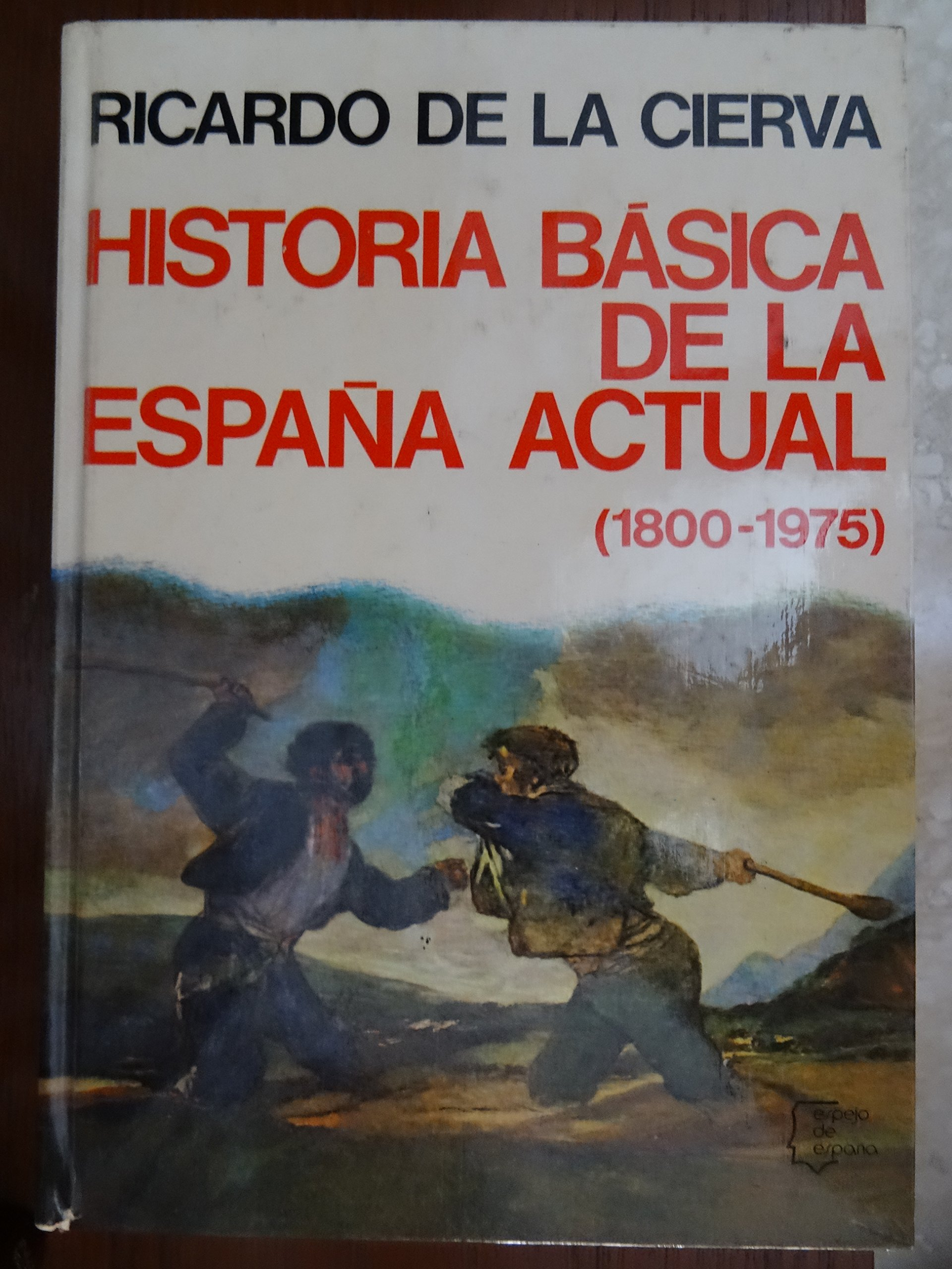 Historia básica de la España actual (1800-1975).: Amazon.es: CIERVA, Ricardo de la.-: Libros