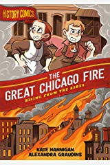 History Comics: The Great Chicago Fire: Rising From the Ashes Kindle Edition