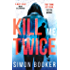 Kill Me Twice: A compulsively gripping thriller perfect for fans of Harlan Coben (A Morgan Vine Thriller)