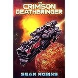 The Crimson Deathbringer: An Epic Space Opera/Alien Invasion Adventure (The Crimson Deathbringer Series Book 1)