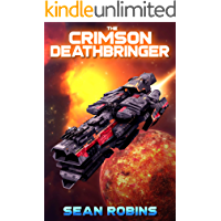 The Crimson Deathbringer: An Epic Space Opera/Alien Invasion Adventure (The Crimson Deathbringer Series Book 1)