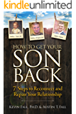 How to Get Your Son Back: 7 Steps to Reconnect and Repair Your Relationship