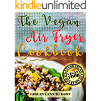 Vegan Air Fryer Cookbook: The Best Healthy, Delicious and Super Easy Vegan Recipes for Beginners, with Pictures, Calories & Nutritional Information, Cooking ... Loss, Belly Fat Loss (English Edition)