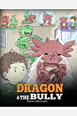 Dragon and The Bully: Teach Your Dragon How To Deal With The Bully. A Cute Children Story To Teach Kids About Dealing with Bullying in Schools. (My Dragon Books Book 5) Kindle Edition