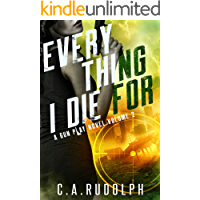 Everything I Die For: A Hybrid Post-Apocalyptic / Espionage Adventure (A Gun Play Novel: Volume 2)