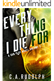 Everything I Die For: A Hybrid Post-Apocalyptic / Espionage Adventure (A Gun Play Novel: Volume 2)