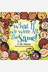 What If We Were All The Same!: A Children's Book About Ethnic Diversity and Inclusion Kindle Edition