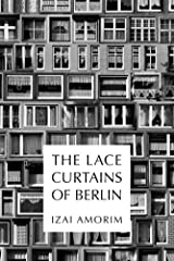The Lace Curtains of Berlin Kindle Edition