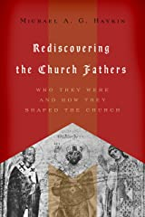 Rediscovering the Church Fathers: Who They Were and How They Shaped the Church Paperback