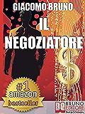 IL NEGOZIATORE. Tecniche di negoziazione per negoziare in modo efficace: Strategie Avanzate di Mediazione e Persuasione per negoziare in situazioni difficili (libro) (PNL)