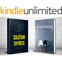 Solution to Shyness & Conversation Skills For The Shy (2 books in 1 bundle): Ovecome shyness and social anxiety, learn how to easily talk to anyone & become a more confident person (English Edition)