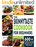 THE SKINNYTASTE COOKBOOK FOR BEGINNERS: 600+ INCREDIBLE,IRRESISTIBLE AND BUDGET-FRIENDLY RECIPES FOR YOUR WHOLE FAMILY