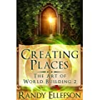 Creating Places (The Art of World Building Book 2)