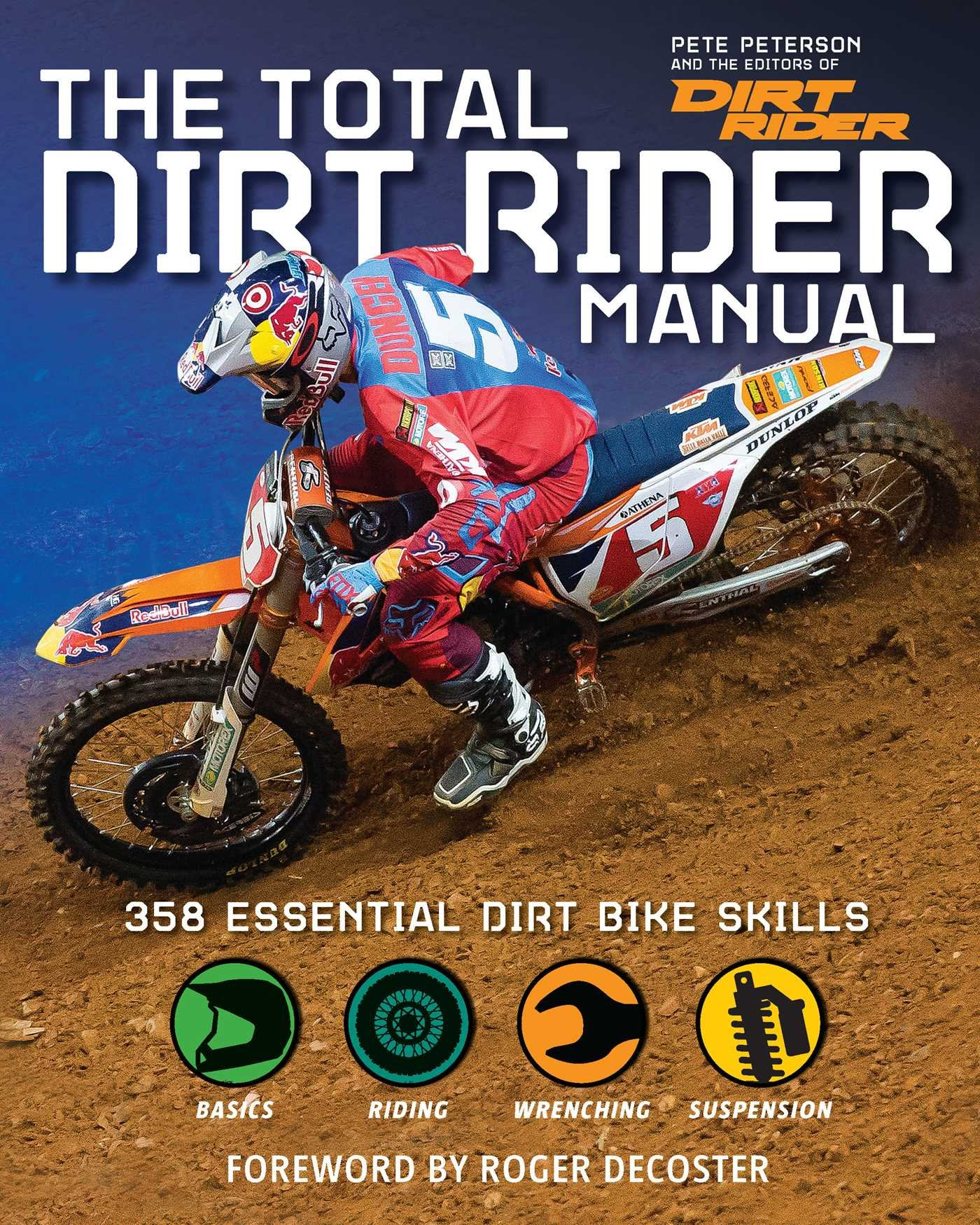 The Total Dirt Rider Manual (Dirt Rider): 358 Essential Dirt Bike Skills:  Pete Peterson, The Editors of Dirt Rider: 9781616287276: Amazon.com: Books