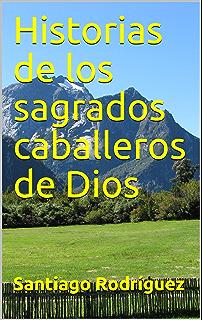 Historias de los sagrados caballeros de Dios (Spanish Edition)