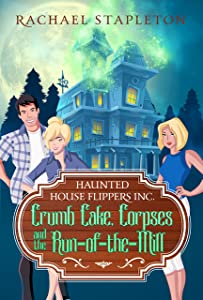 Crumb Cake, Corpses and the Run of the Mill (Haunted House Flippers Book 3)