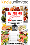 Instant Pot Cookbook: 100 healthy and easy (yet delicious) recipes to share and taste