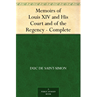 Memoirs of Louis XIV and His Court and of the Regency - Complete (English Edition)