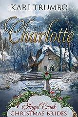 Charlotte (Angel Creek Christmas Brides Book 16) Kindle Edition