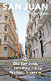 San Juan Travel Guide (Unanchor) - Old San Juan, Puerto Rico 2-Day Walking Itinerary