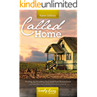 Called Home: Finding Joy in Letting God Lead Your Homeschool: Updated, Revised, and Expanded With Journal Section (English Edition)