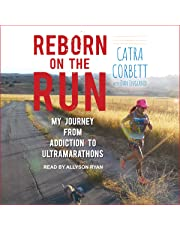 Reborn on the Run: My Journey from Addiction to Ultramarathons
