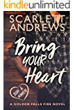 Bring Your Heart (Golden Falls Fire Book 2)