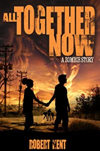 All Together Now: A Zombie Story (Zombie Stories Book 1)