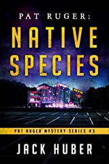 Pat Ruger: Native Species (Pat Ruger Mystery Series Book 3) Kindle Edition