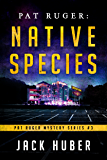 Pat Ruger: Native Species (Pat Ruger Mystery Series Book 3)