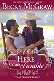 Here Comes Trouble: Texas Trouble Series Book 8