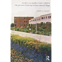 When Modern Was Green: Life and Work of