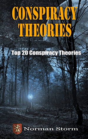 Conspiracy Theories: Top 20 Conspiracy Theories (Aliens; UFOs; Area 51; 9/11; JFK and more)