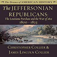The Jeffersonian Republicans: The Louisiana Purchase and the War of 1812; 1800 - 1823: The Drama of American History