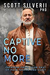 Captive No More : Freedom From Your Past of Pain, Shame and Guilt Kindle Edition