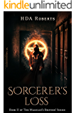 The Sorcerer's Loss: Book II of 'The Magician's Brother' Series