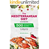 The Mediterranean Diet Cookbook: 500 Wholesome Recipes for Healthy Eating and Weight Loss