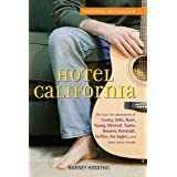 Hotel California: The True-Life Adventures of Crosby, Stills, Nash, Young, Mitchell, Taylor, Browne, Ronstadt, Geffen, the Ea