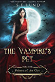The Vampire's Pet: Part One: Prince of the City