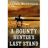 A Bounty Hunter's Last Stand: A Historical Western Adventure Book