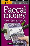 Faecal Money: A Very Lucrative Cr*p (A Raucous Tom Sharpe Style Comedy)
