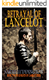 Betrayal Of Lancelot - The Knights Of Camelot Book 7