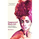 Empowered Black Girl: Joyful Affirmations and Words of Resilience (Teen and YA Maturing, Self-Esteem, Cultural Heritage, For