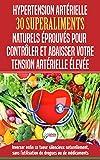 Hypertension Artérielle: 30 superaliments naturels et éprouvés pour contrôler et réduire votre tension artérielle élevée et l'hypertension (Livre en Français/Blood Pressure in French)