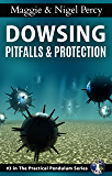 Dowsing Pitfalls & Protection (The Practical Pendulum Series Book 3)