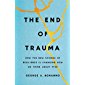 The End of Trauma: How the New Science of Resilience Is Changing How We Think About PTSD