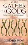 Where Gather the Gods: Book I of The Walking Gods Trilogy